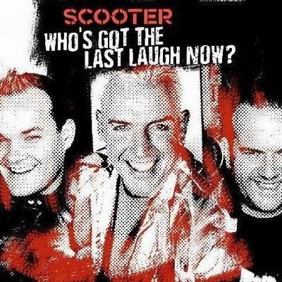 Scooter - Who's Got The Last Laugh Now
