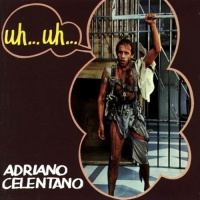 Adriano Celentano - Uh... Uh