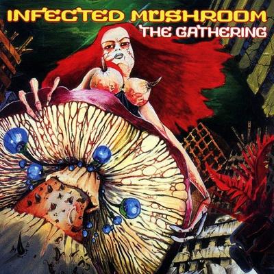 Infected Mushroom - Gathering