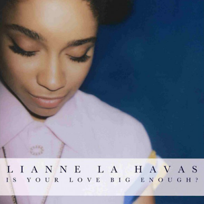 Lianne La Havas - Is Your Love Big Enough?