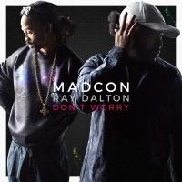 Madcon feat. Ray Dalton - Don't Worry (Radio Version)
