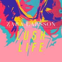 Zara Larsson - Lush Life (Original)