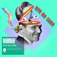 Fedde Le Grand - Give Me Some