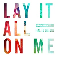 Rudimental feat. Ed Sheeran - Lay It All On Me