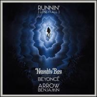 Naughty Boy feat. Beyonce & Arrow Benjamin - Runnin' (Lose It All)