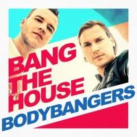 Bodybangers - Bang The House (Album)