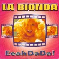 La Bionda - Eeah DaDa!