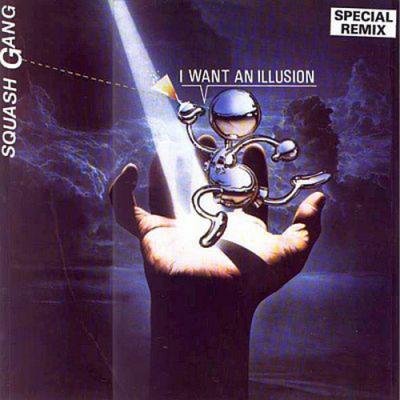 Squash Gang - I Want An Illusion (Special Remix) (Album)