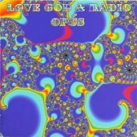 Opus - Love God & Radio (Album)