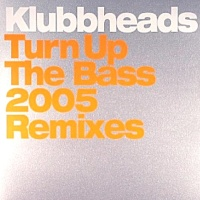 Klubbheads - Turn Up The Bass (2005 Remixes) (EP)