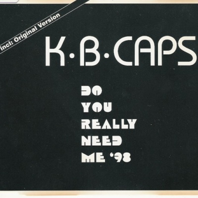 K.B. Caps - Do You Really Need Me '98 (Single)