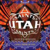 Utah Saints - I Still Think Of You (Too Much To Swallow PtII) (Single)