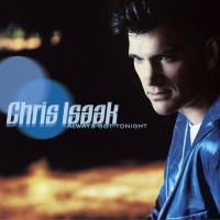 Chris Isaak - Always Got Tonight (Album)