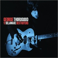 - George Thorogood And The Delaware Destroyers
