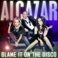 Alcazar - Blame It On The Disco (Single)