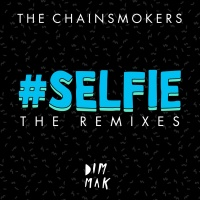 The Chainsmokers - Selfie (The Remixes) (Compilation)