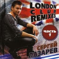Сергей Лазарев - London Club Remixes (CD 1) (Compilation)