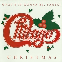 Chicago - Chicago Christmas - What's It Gonna Be, Santa? (Album)