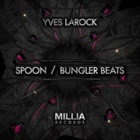 Yves Larock - Spoon / Bungler Beats