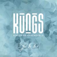 Kungs feat. Ephemerals - I Feel So Bad