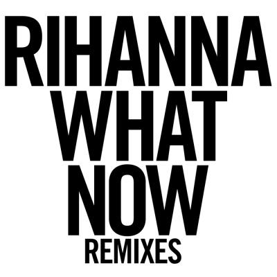 Rihanna - What Now (Remixes)