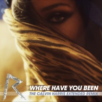 Rihanna - Where Have You Been (The Calvin Harris Extended Remix) (Single)