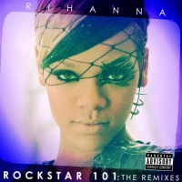 Rihanna - Rockstar 101 (The Remixes)