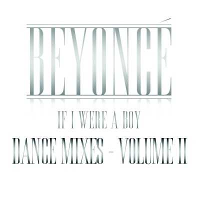 Beyonce - If I Were A Boy (Dance Mixes - Volume II) (EP)