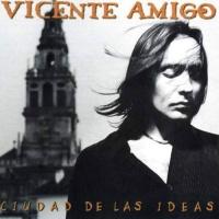 Слушать Vicente Amigo - Ciudad De Las Ideas