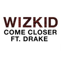 Слушать Wizkid feat. Drake - Come Closer