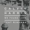 Rihanna feat. Calvin Harris — We Found Love