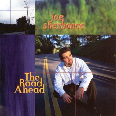 Joe Sherbanee - The Road Ahead