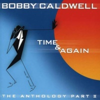 Bobby Caldwell - Time & Again - The Anthology Part II
