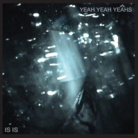 Yeah Yeah Yeahs - Is Is (EP)