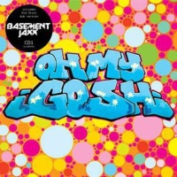 Basement Jaxx - Oh My Gosh (CD1) (Single)