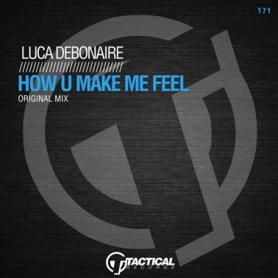 Luca Debonaire - How U Make Me Feel