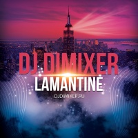 DJ DIMIXER - Lamantine (La La La)