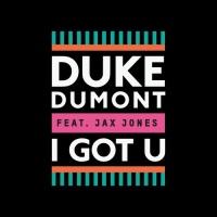 Duke Dumont feat. Jax Jones - I Got U (Original Mix)