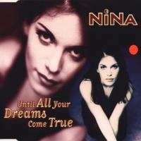 Nina (Nina Gerhard) - Until All Your Dreams Come True