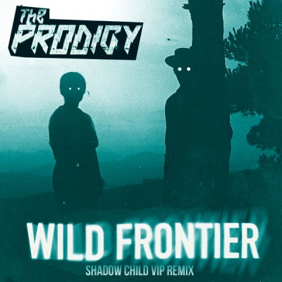The Prodigy - Wild Frontier (Shadow Child Vip Remix)