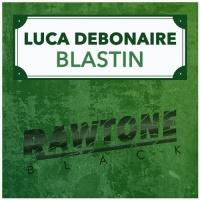 Luca Debonaire - Blastin