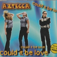 Aztecca - Could It Be Love
