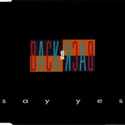BACK 2 BACK - Say Yes