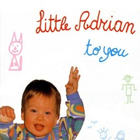 LITTLE ADRIAN - To You