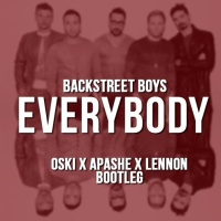 Backstreet Boys - Everybody (Oski x Apashe X Lennon Bootleg)
