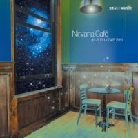 Karunesh - Nirvana Cafe