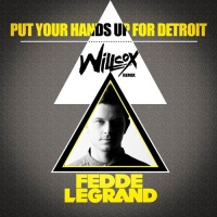 - Put Your Hands Up 4 Detroit (Willcox Remix)