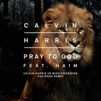 Calvin Harris feat. Haim - Pray To God (Calvin Harris Vs Mike Pickering Hacienda Remix)