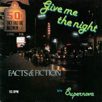 Facts & Fiction - Give Me The Night / Supernova