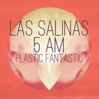 Plastic Fantastic - Las Salinas 5 AM (Coyote Sunrise Mix)